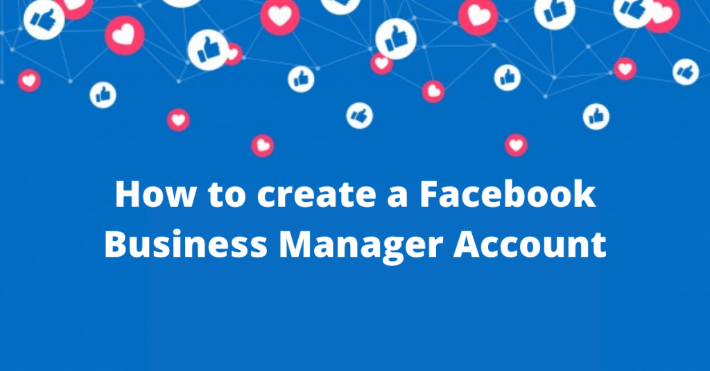 How to create a Facebook Business Manager Account