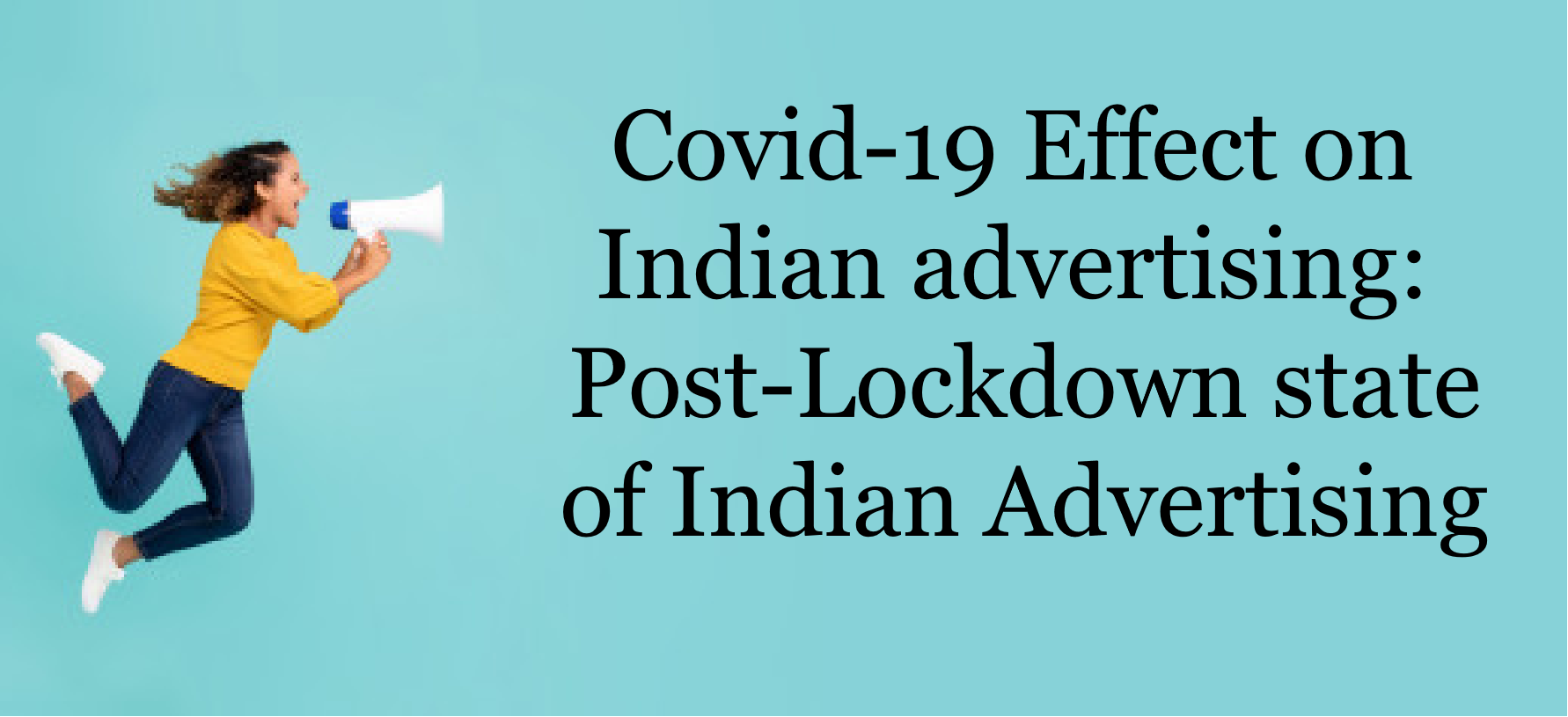 Covid-19 Effect on Indian advertising: Post-Lockdown state of Indian Advertising